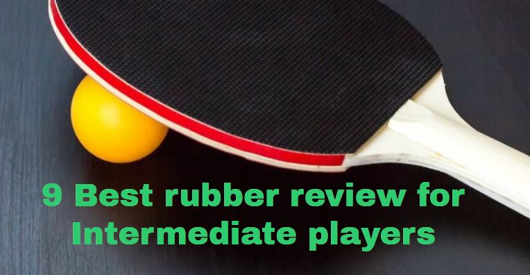 best rubber review for intermediate player